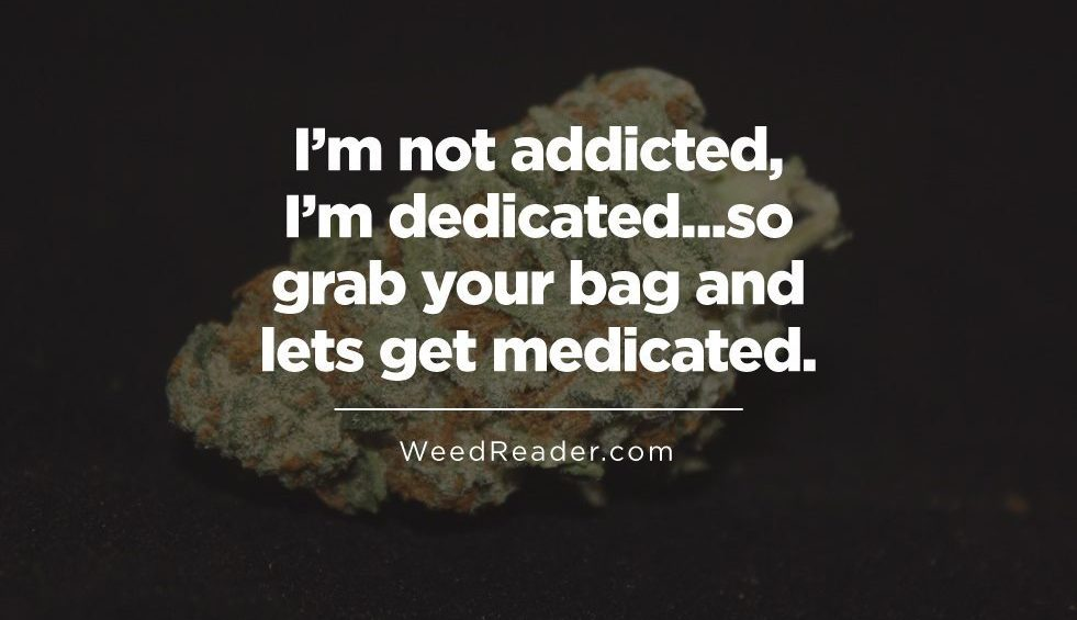 I'm not addicted I'm dedicated...so grab your bag and lets get medicated