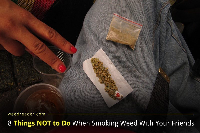 8 Things NOT to Do When Smoking Weed With Your Friends