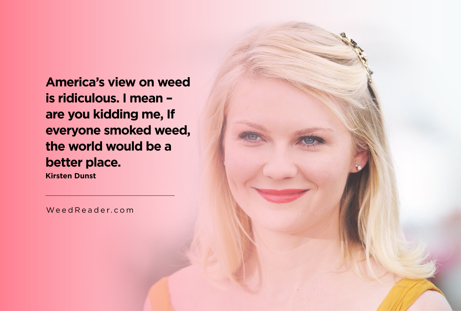 If everyone smoked weed, the world would be a better place.