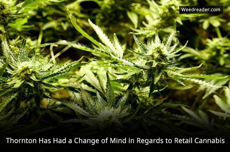 Thornton Has Had a Change of Mind in Regards to Retail Cannabis