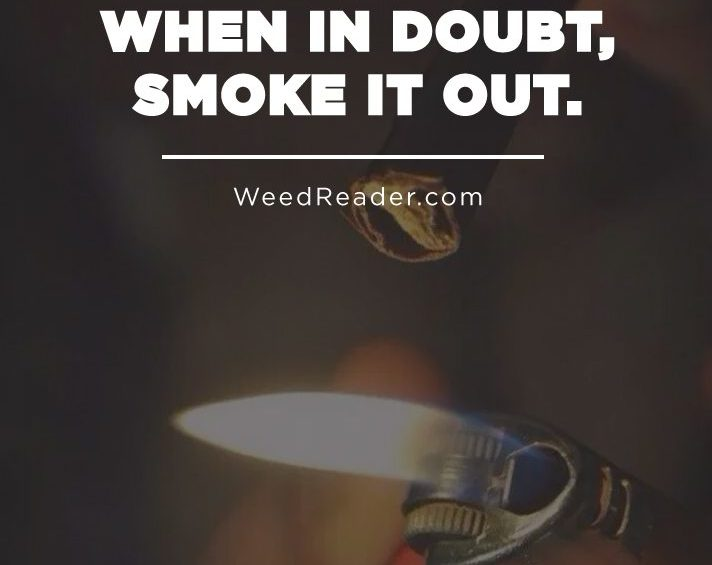 When in doubt smoke it out.