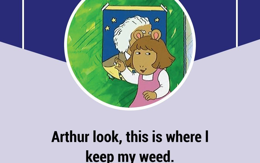 Arthur look this is where l keep my weed.